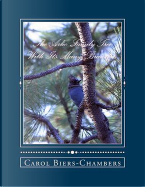 The Arlic Family Tree With Its Many Branches by Carol M Biers-Chambers