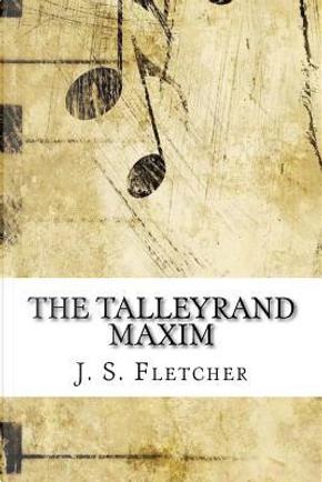 The Talleyrand Maxim by J. S. Fletcher