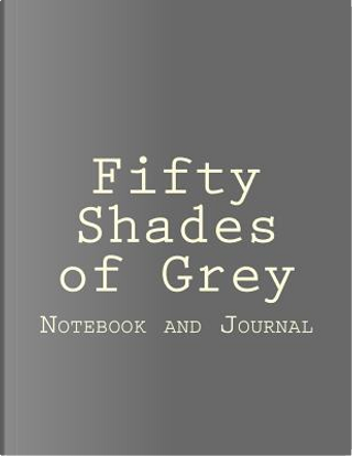 Fifty Shades of Grey Blank Notebook and Journal by E L James