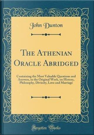The Athenian Oracle Abridged by John Dunton