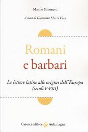 Romani e barbari. Le lettere latine alle origini dell'Europa (secoli V-VIII) by Manlio Simonetti