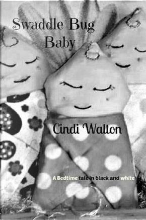 Swaddle Bug Baby by Cindi Walton