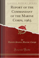 Report of the Commandant of the Marine Corps, 1963 (Classic Reprint) by United States Marine Corps