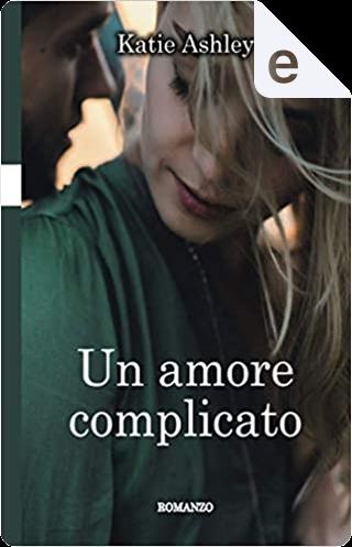Un amore complicato by Katie Ashley