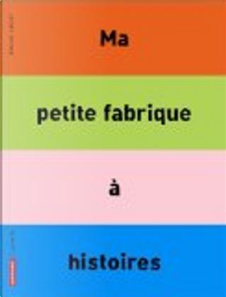 Ma petite fabrique à histoires by Bruno Gibert
