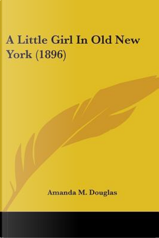 A Little Girl In Old New York 1896 by Amanda Minnie Douglas