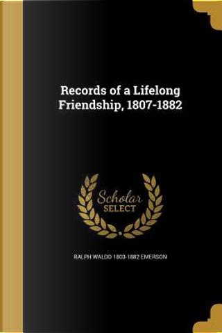 RECORDS OF A LIFELONG FRIENDSH by Ralph Waldo 1803-1882 Emerson
