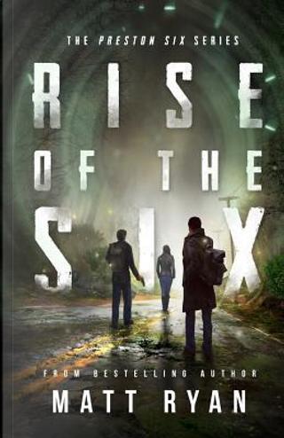 Rise of the Six by Matt Ryan