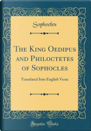 The King Oedipus and Philoctetes of Sophocles by Sophocles Sophocles
