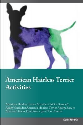 American Hairless Terrier Activities American Hairless Terrier Activities (Tricks, Games & Agility) Includes by Keith Roberts