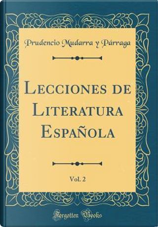 Lecciones de Literatura Española, Vol. 2 (Classic Reprint) by Prudencio Mudarra y Párraga