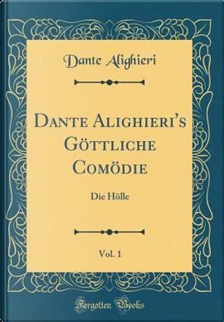 Dante Alighieri's Göttliche Comödie, Vol. 1 by Dante Alighieri
