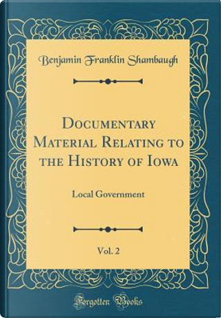 Documentary Material Relating to the History of Iowa, Vol. 2 by Benjamin Franklin Shambaugh
