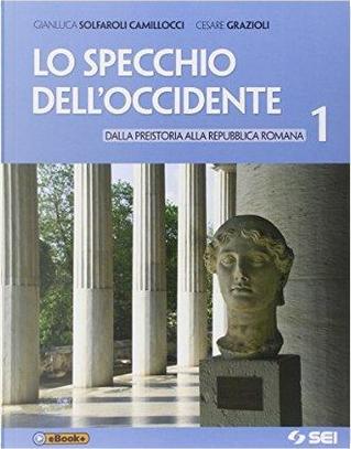 Lo specchio dell'Occidente. Con cittadinanza e Costituzione. Per le Scuole superiori. Con e-book by Gianluca Solfaroli Camillocci
