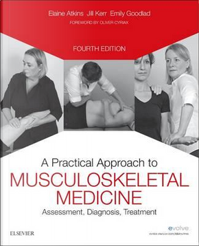 A Practical Approach to Musculoskeletal Medicine by Elaine Atkins DProf MA Cert FE FCSP