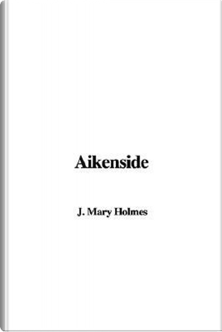 Aikenside by Mary Jane Holmes