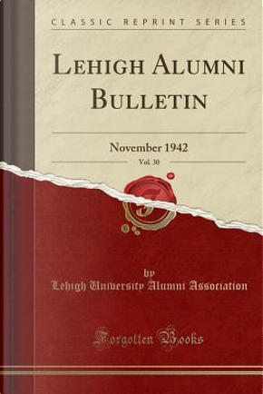 Lehigh Alumni Bulletin, Vol. 30 by Lehigh University Alumni Association