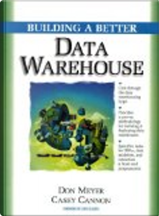 Building a Better Data Warehouse by Don Meyer, Casey Cannon