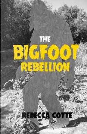 The Bigfoot Rebellion by Rebecca Coyte
