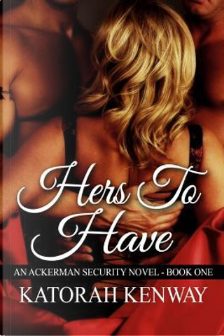 Hers to Have by Katorah Kenway