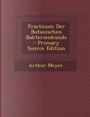 Practicum Der Botanischen Bakterienkunde - Primary Source Edition by Arthur Meyer