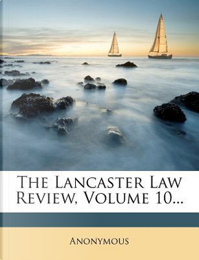 The Lancaster Law Review, Volume 10. by ANONYMOUS
