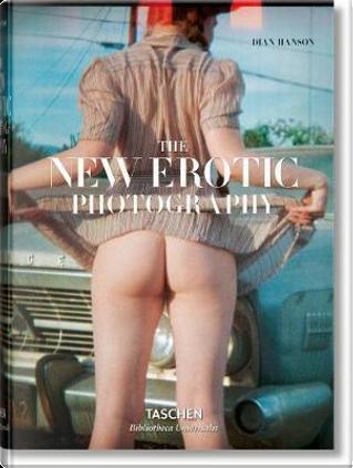 The new erotic photography. Ediz. tedesca, inglese e francese by Dian Hanson
