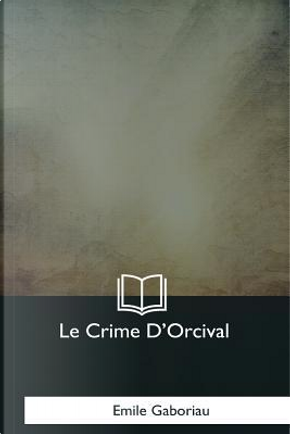 Le Crime D'Orcival by Émile Gaboriau