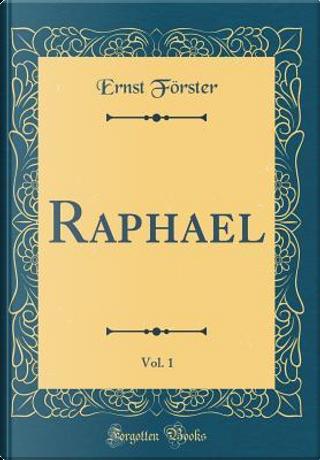 Raphael, Vol. 1 (Classic Reprint) by Ernst Förster