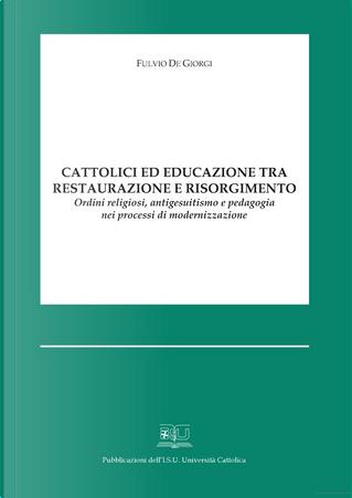 Cattolici ed educazione tra Restaurazione e Risorgimento by Fulvio De Giorgi
