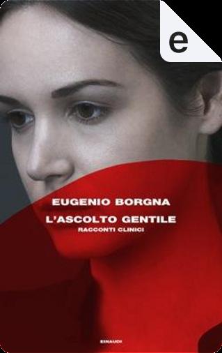 L'ascolto gentile by Eugenio Borgna