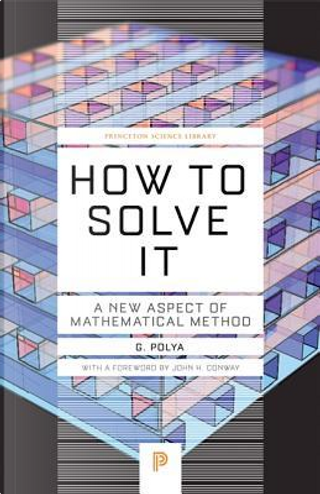 How to Solve It by G. Polya
