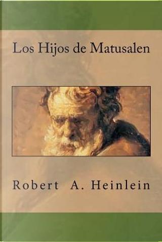 Los Hijos de Matusalen by Robert A. Heinlein