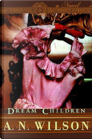 Dream Children by A. N. Wilson