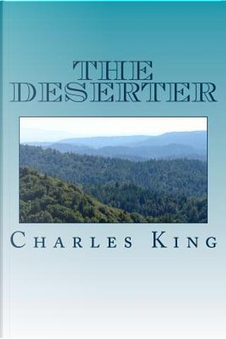 The Deserter by Charles King