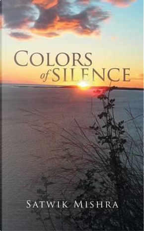 Colors of Silence by Satwik Mishra