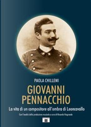 Giovanni Pennacchio. La vita di un compositore all'ombra di Leoncavallo by Paola Chillemi