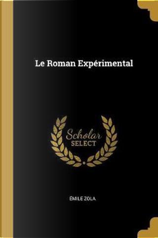 Le Roman Expérimental by Emile Zola