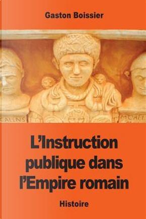 L'instruction Publique Dans L'empire Romain by Gaston Boissier