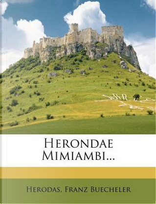 Herondae Mimiambi... by Franz Buecheler