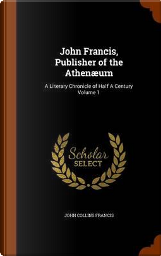 John Francis, Publisher of the Athenaeum by John Collins Francis