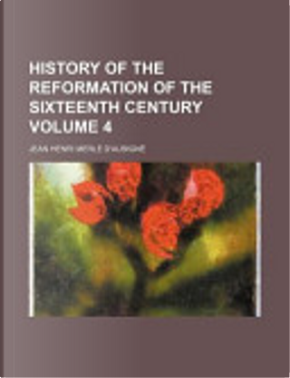 History of the Reformation of the Sixteenth Century by Jean Henri Merle D'Aubign