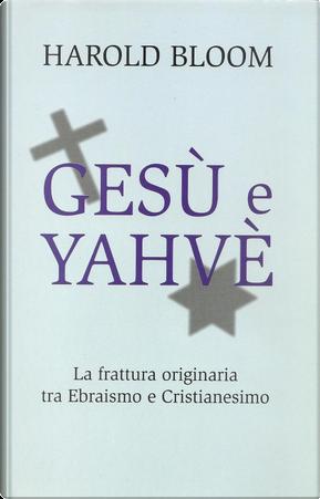 Gesù e Yahvè by Harold Bloom