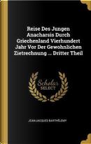 Reise Des Jungen Anacharsis Durch Griechenland Vierhundert Jahr VOR Der Gewohnlichen Zietrechnung ... Dritter Theil by Jean-Jacques Barthelemy