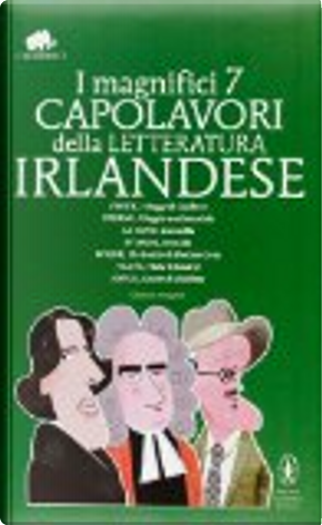 I magnifici 7 capolavori della letteratura irlandese by Bram Stoker, Janes Joyce, Jonathan Swift, Joseph Sheridan Le Fanu, Laurence Sterne, Oscar Wilde, William Butler Yeats