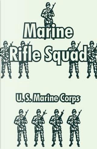 Marine Rifle Squad by United States Marine Corps