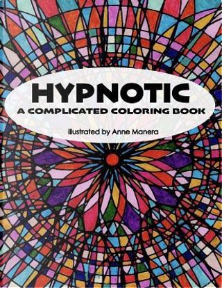HYPNOTIC A Complicated Coloring Book by Anne Manera