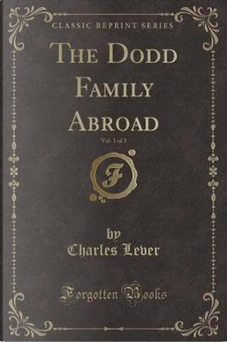 The Dodd Family Abroad, Vol. 1 of 2 (Classic Reprint) by Charles Lever