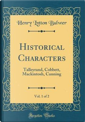 Historical Characters, Vol. 1 of 2 by Henry Lytton Bulwer