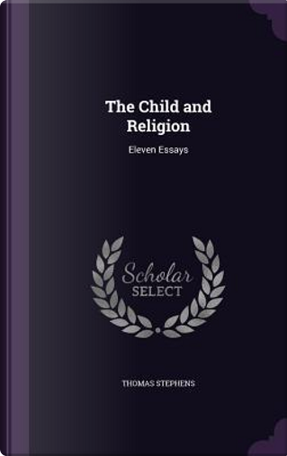 The Child and Religion by Thomas Stephens